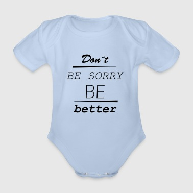 Don't be sorry be better - Organic Short-sleeved Baby Bodysuit