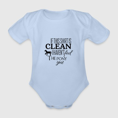 If this shirt is clean I have not fed the pony yet - Organic Short-sleeved Baby Bodysuit