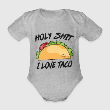 Holy Shit I love taco Holy shit me dear - Organic Short-sleeved Baby Bodysuit