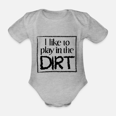 i like to play in the dirt - Organic Short-Sleeved Baby Bodysuit