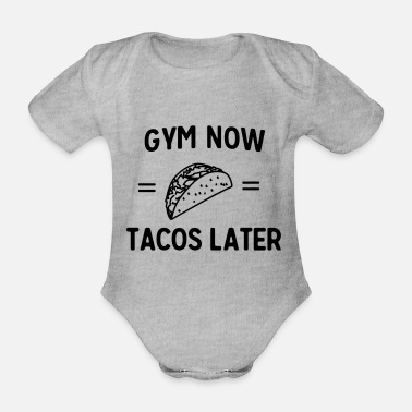 Gym Now Gym Now. Tacos Later - Organic Short-Sleeved Baby Bodysuit