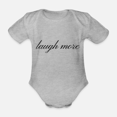 Laughter Laughter laugh more Laughter is a healthy gift idea - Organic Short-Sleeved Baby Bodysuit