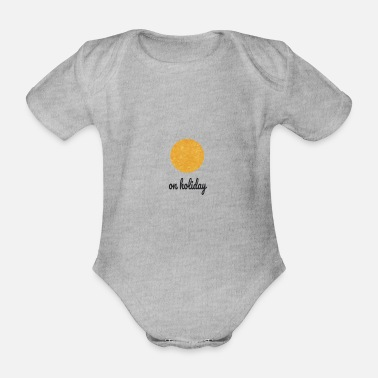 Vacation on holiday | on vacation | vacation - Organic Short-Sleeved Baby Bodysuit