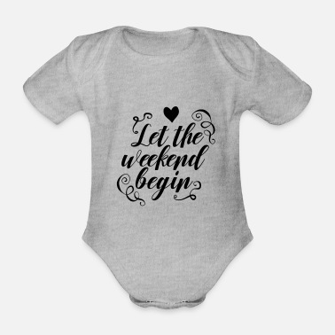 Zuknallen Let The Weekend Begin SVG Cut File - Baby Bio Kurzarmbody