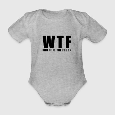 WTF Where is the Food Funny Quote Gift - Organic Short-sleeved Baby Bodysuit