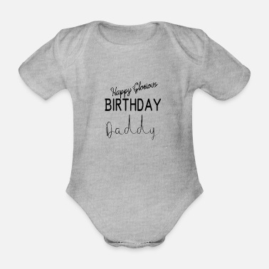 Daddy Happy Glorious Birthday Daddy T Shirt - Organic Short-Sleeved Baby Bodysuit