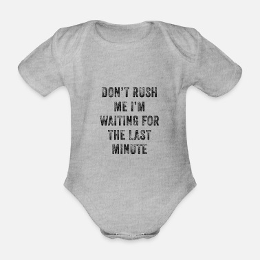 Day Don't Rush Me I'm Waiting For The Last Minute - Organic Short-Sleeved Baby Bodysuit