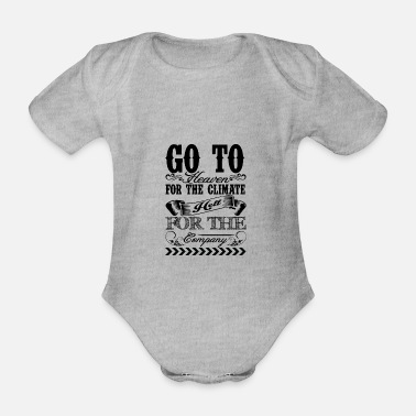Heaven Go To Heaven For The Heaven For The Climate Hell - Organic Short-Sleeved Baby Bodysuit