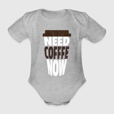 Need coffee now - Baby Bio-Kurzarm-Body