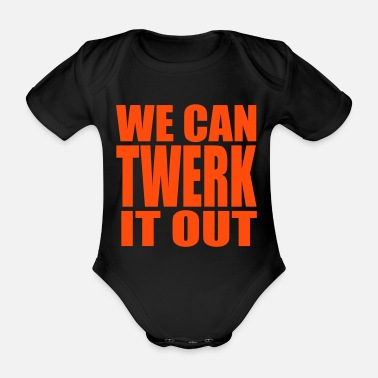 Twerk We Can Twerk it Out  - Organic Short-sleeved Baby Bodysuit