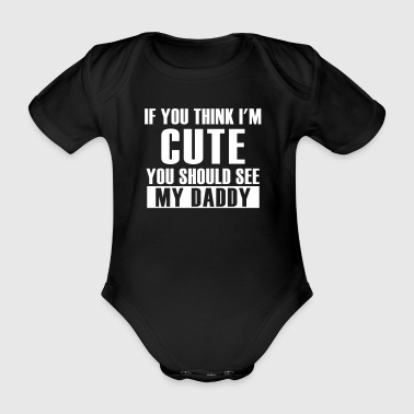 think cute see my daddy - Organic Short-sleeved Baby Bodysuit