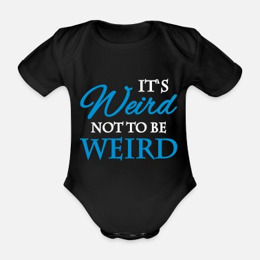 Weird It's not weird to be weird - Organic Short-Sleeved Baby Bodysuit