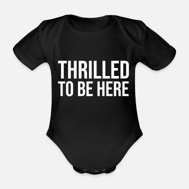 Thrill Thrilled to be here - Organic Short-Sleeved Baby Bodysuit
