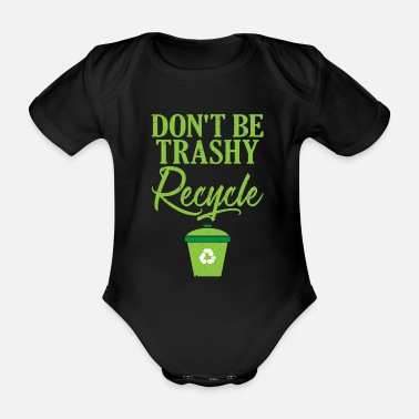 Ecofriendly Don't Be Trashy Recycle Ecofriendly - Organic Short-Sleeved Baby Bodysuit
