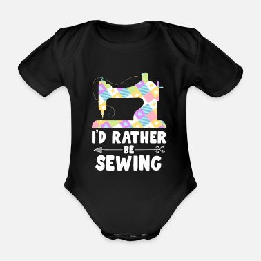 Sewing Machine I'd Rather Be Sewing Machine Shirt For Women - Organic Short-Sleeved Baby Bodysuit