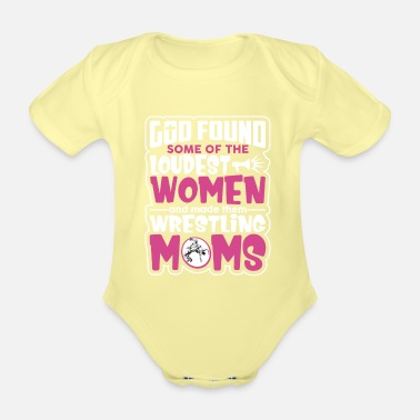 Some Loudest Women And Made Them Wrestling Moms - Organic Short-Sleeved Baby Bodysuit