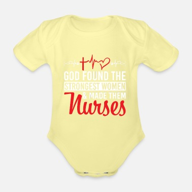 God Found The Strongest Women And Made Them Nurses - Organic Short-Sleeved Baby Bodysuit