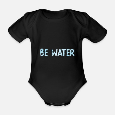 Water Be Water Water - Organic Short-Sleeved Baby Bodysuit