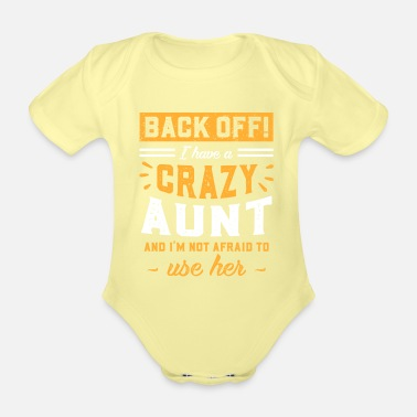 Aunt I Have A Crazy Aunt And I'm Not Afraid To Use Her - Organic Short-Sleeved Baby Bodysuit