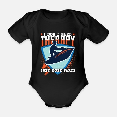 Jet Jet Ski I Don't Need Therapy Just More Parts - Organic Short-Sleeved Baby Bodysuit