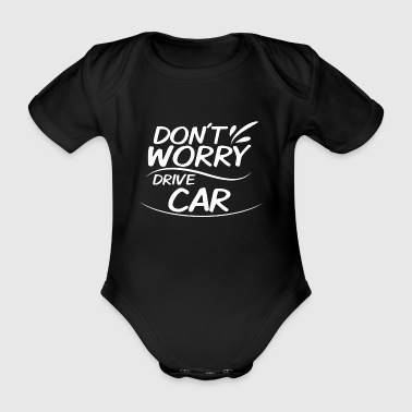 Don't Worry - Drive Car - Organic Short-sleeved Baby Bodysuit