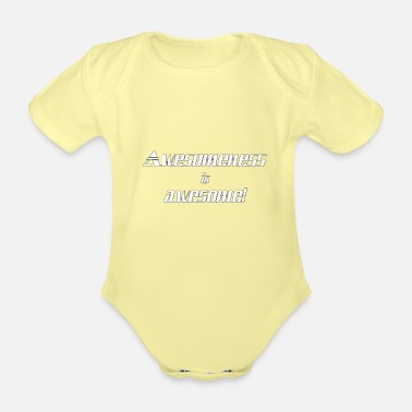 Awesome Awesomeness is awesome - Organic Short-Sleeved Baby Bodysuit