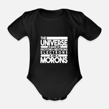 Moron The universe is made of protons of morons - Organic Short-sleeved Baby Bodysuit