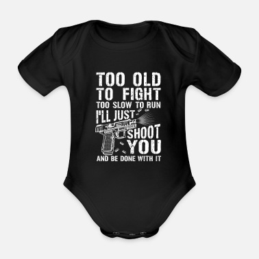 Too Old to Fight or Run i'll just Shoot you gift  - Baby bio-rompertje met korte mouwen