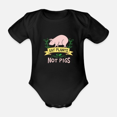 Food Eat plants not pigs - vegan vegetarian design - Baby Bio Kurzarmbody