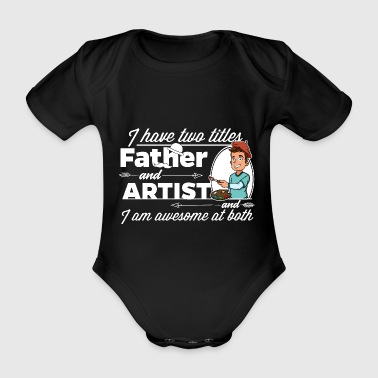 Proud Artist - And Father - Baby Bio-Kurzarm-Body