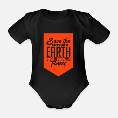 Message Mother Earth Protect Forest Clearing Stop Cool - Organic Short-sleeved Baby Bodysuit