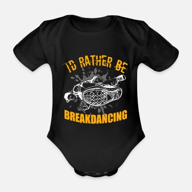 Breakdancing Breakdance Breakdancer Breakdancing BBoy - Organic Short-Sleeved Baby Bodysuit