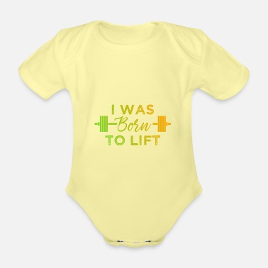 Lifting I Was Born To Lift - Organic Short-Sleeved Baby Bodysuit