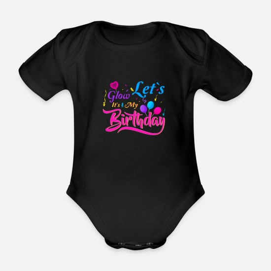 Cool Baby Clothes - Let's Glow It's My Birthday Children's Birthday - Organic Short-Sleeved Baby Bodysuit black
