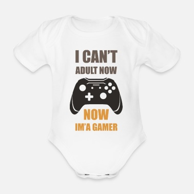 I Can't Adult Now, Now I'm Gamer - Organic Short-Sleeved Baby Bodysuit