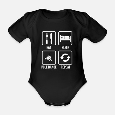 Funny Quotes Pole Dance Shirt Eat Sleep Pole Dance Repeat Gift Tee - Organic Short-sleeved Baby Bodysuit