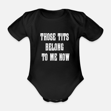 Boobies Those tits belong to me now - Organic Short-sleeved Baby Bodysuit