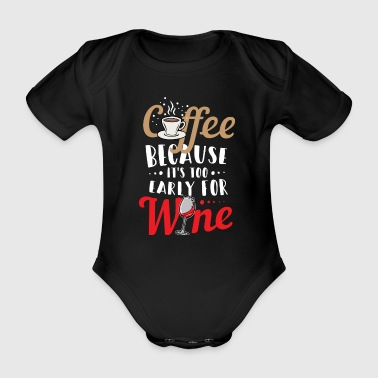 Coffee Lover Coffee Too Early For Wine Coffee Gift - Organic Short-sleeved Baby Bodysuit