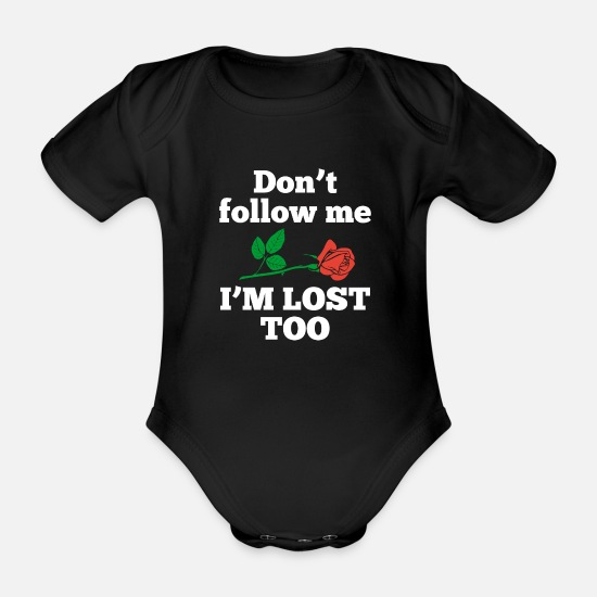 Quotes Baby Clothes - Rose Don t Follow Me I m Lost Too - Organic Short-Sleeved Baby Bodysuit black