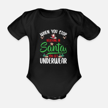 Nice Underwear When You Stop Believing In Santa You Get - Organic Short-Sleeved Baby Bodysuit