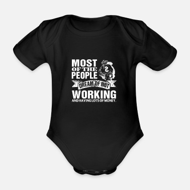 People most of the people dream of not working - Baby Bio Kurzarmbody