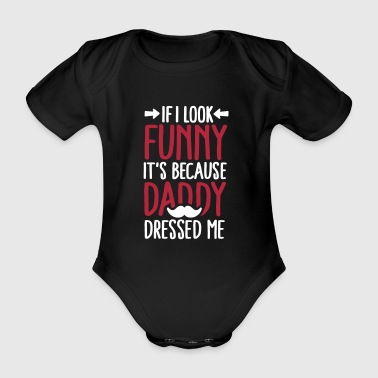 If I look funny it's because daddy dressed me V2C2 - Organic Short-sleeved Baby Bodysuit