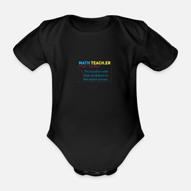 Calculus Math Teacher The Teacher With The Most Problems In - Organic Short-Sleeved Baby Bodysuit