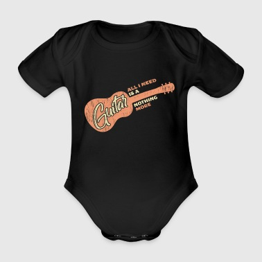 I only need my guitar saying gift - Organic Short-sleeved Baby Bodysuit