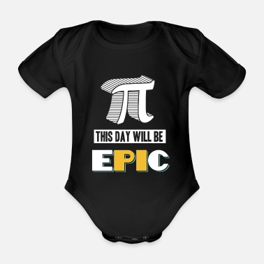 Pi Pi day - this day will be epic shirt - Organic Short-Sleeved Baby Bodysuit