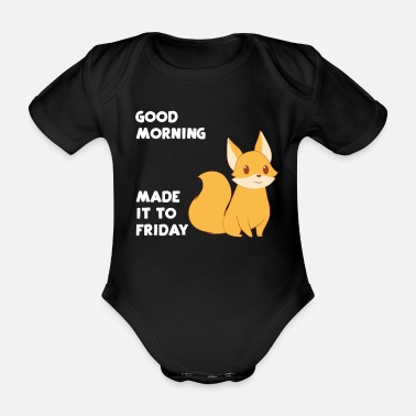 Good Morning Fox - vixen - Fox lovers - Friday saying - Organic Short-Sleeved Baby Bodysuit