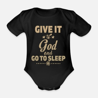 Inspiration Give It To God And Go Sleep - Baby Bio Kurzarmbody