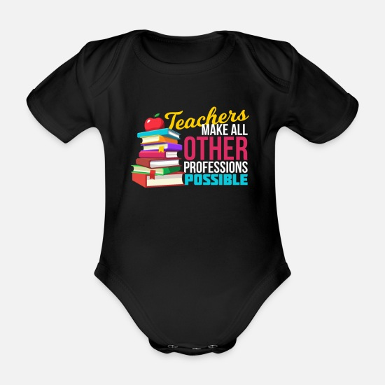 Highschool Baby Clothes - Teachers Make All Other Professions Possible - Organic Short-Sleeved Baby Bodysuit black