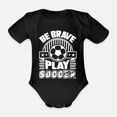 Play Soccer Soccer Be Brave Play Soccer - Organic Short-Sleeved Baby Bodysuit