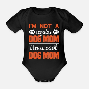 Dog Mom Dog Mom - Dog Mom - Dogs - Cool Dog Mom - Organic Short-Sleeved Baby Bodysuit